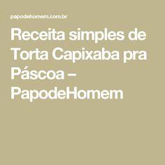 Receita simples de Torta Capixaba pra Páscoa – PapodeHomem