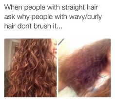 my hair doesn't get super curly or wavy but it's still wavy and i don't brush it because THIS happens