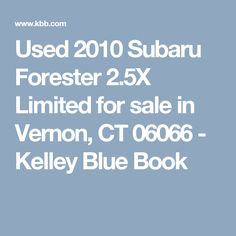 Used 2010 Subaru Forester 2.5X Limited for sale in Vernon, CT 06066 - Kelley Blue Book