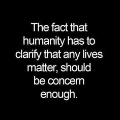 """""""ALL lives matter, human or otherwise; a lack of respect for every part of Nature will be Man's demise if this doesn't change, plain and simple"""" -PT on HUMANITY, 'The fact that humanity has to clarify that any lives matter, should be concern enough. Great Quotes, Quotes To Live By, Me Quotes, Inspirational Quotes, Motivational, Cool Words, Wise Words, The Knowing, Quotable Quotes"""