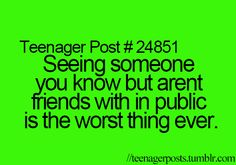 It's always that awkward hi, I have to say hi so I don't look like a jerk