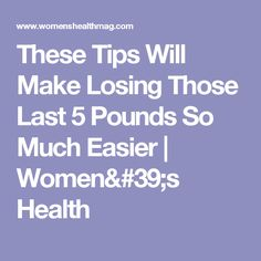 These Tips Will Make Losing Those Last 5 Pounds So Much Easier | Women's Health