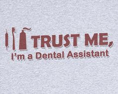 Trust Me I'm a Dental Assistant Funny Novelty T Shirt - Rogue Attire Dental Assistant Quotes, Dental Cover, Love My Job, Trust Me, Dentistry, Country Girls, Laughter, Thats Not My, Jokes