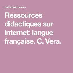 Ressources didactiques sur Internet: langue française. C. Vera.