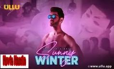 Sunny Winter Ullu WebSeries Wiki Story Star Cast Review and Release Date Johnny Sins, Romantic Scenes, Episode Online, Star Cast, All Episodes, Jennifer Winget, Web Series, Release Date, Official Trailer