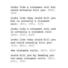 INFJ: I may look like a psycho killer from the outside but I promise I'm really a cinnamon roll.