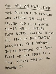 You are an explorer! This would make a nice inscription in a book for someone going travelling on a gap year,