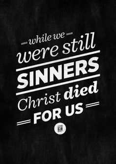 While we were still sinners, Christ died for us - Romans 5:8 // typographical verses