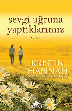 Sevgi Uğruna Yaptıklarımız / Kristin Hannah    http://www.pttkitap.com/kitap/sevgi-ugruna-yaptiklarimiz-p781849.html