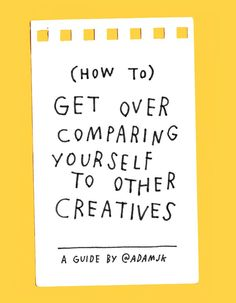 (How To) Get Over Comparing Yourself To Other Creatives: Adam J. Kurtz on Design*Sponge