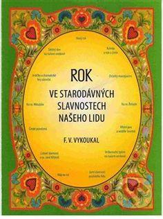 Rok ve starodávných slavnostech našeho lidu - František Vladimír Vykoukal Books, Libros, Book, Book Illustrations, Libri