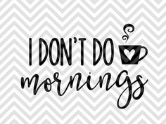 I Don't Do Mornings Coffee mug coffee and jesus SVG file - Cut File - Cricut projects - cricut ideas - cricut explore - silhouette cameo projects - Silhouette projects  by KristinAmandaDesigns