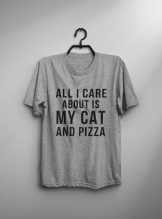 All I care about is my cat and pizza • Sweatshirt • Clothes Casual Outift for • teens • movies • girls • women • summer • fall • spring • winter • outfit ideas • hipster • dates • school • parties • Tumblr Teen Fashion Graphic Tee Shirt