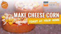 """Now What's New Life teaches you how to make """"Cheese Corn Toast"""". #Tasty #Delicious #CheeseCornToast #Cheese #Corn #CheeseToast #Toast"""