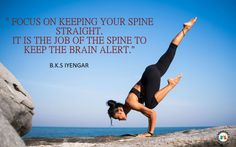 """""""Focus on keeping your spine straight. It is the job of the spine to keep the brain alert."""""""