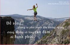 Để sống, chúng ta phải tranh đấu không ngừng, chúng ta phải có lòng can đảm để hạnh phúc. [Henri Frederic Amiel]