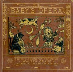 """""""The baby's opera - A book of old rhymes with new dresses"""" illustrated by Walter Crane; New York: McLoughlin Bros. (1878) - Front cover"""