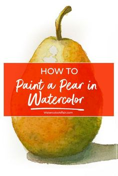 A tutorial for beginners on how to paint a still life of a pear in watercolor, with step by step illustrations...