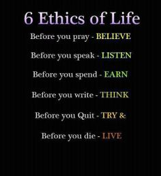 6 ethics of life life quotes quotes positive quotes quote life positive wise advice wisdom life lessons positive quote