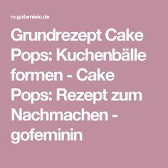 Grundrezept Cake Pops: Kuchenbälle formen - Cake Pops: Rezept zum Nachmachen - gofeminin