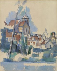 Paul Cezanne - Church at Montigny-sur-Loing (1898), Oil on canvas, The Barnes Foundation, Philadelphia.