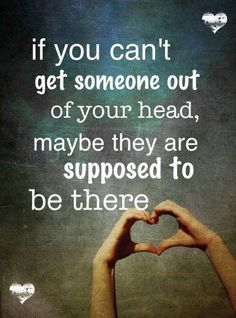 If You can't get someone out of your head, ..maybe?.. they are supposed to be there