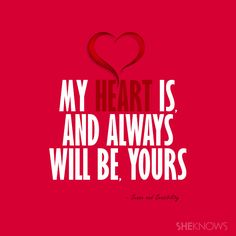 Romantic love quotes for you: My heart is, and always will be, yours