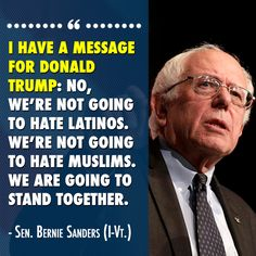 No, we're not going to hate Latinos. We're not going to hate Muslims. We are going to stand together.