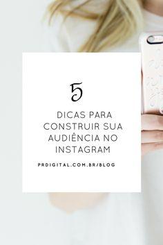 5 Dicas para Construir sua Audiência no Instagram