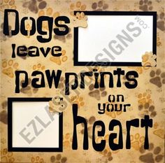"""""""Dogs Leave Pawprints"""" by EZ Laser Designs.  This overlay is great for those loving moments with your dogs."""
