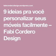 9 ideias pra você personalizar seus móveis facilmente – Fabi Cordero Design
