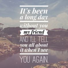 This song nearly kills me  'It's been a long day without you my friend. And I'll tell you all about it when I see you again."