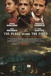 The Place Beyond the Pines (2012) - I was told this is an excellent movie.  Parental love, police corruption & the consequences on two boys haunted by the legacy passed on to them.