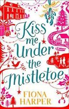 Kiss Me Under the Mistletoe by Fiona Harper