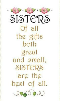 """Of all the gifts both great and small, sisters are the best of all"" is the thoughtful sentiment expressed in this loving fabric panel. Because this panel is smaller than normal fabric panels, you can accent a bag, wall hanging or even a pi. Sister Poems, Sister Friends, Sister Love, Sister Gifts, Sister Sayings, Sister Cards, Little Sister Quotes, I Love My Sisters, Sister Quotes Funny"