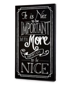 Take a look at this Black 'It is Nice to Be Important' Wall Art on zulily today!
