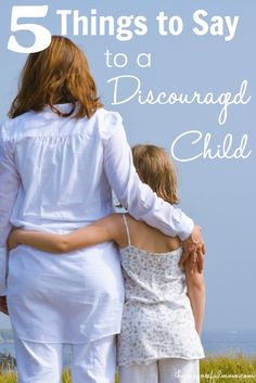 How to talk to your child when they are discouraged. Five Biblical things to say to a discouraged child as well as two things not to say!