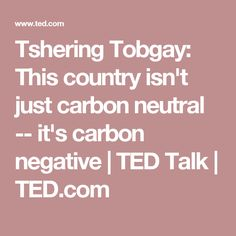 Tshering Tobgay: This country isn't just carbon neutral -- it's carbon negative | TED Talk | TED.com