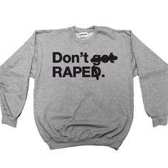 Don't Rape -- Women's Sweatshirt – Feminist Apparel