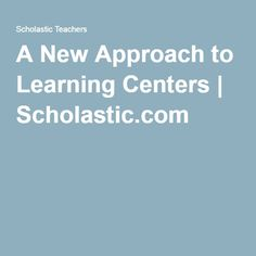 A New Approach to Learning Centers | Scholastic.com