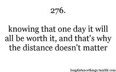 TRUTH! V and I have been doing long distance for a year and things are better than ever because we know it's worth it.