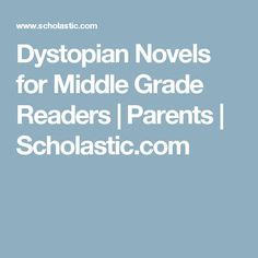 Dystopian Novels for Middle Grade Readers | Parents | Scholastic.com