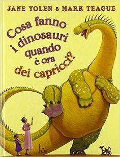 Amazon.it: Cosa fanno i dinosauri quando è ora dei capricci? - Jane Yolen, Mark Teague, P. Floridi - Libri