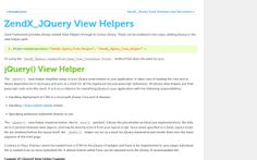 ZendX_JQuery View Helpers Zend Framework provides jQuery related View Helpers through its Extras Library.  http://stackoverflow.com/questions/746676/integrating-jquery-jquery-ui-and-jquery-themes-with-the-zend-framework