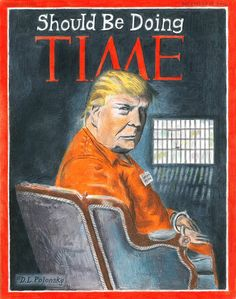 """TIME cover cartoon: """"Should be doing TIME"""" with Trump in convict orange overalls. Political Satire, Political Cartoons, Trump Cartoons, Political Quotes, Political Junkie, Funny Politics, Political Views, Donald Trump, Time Magazine"""