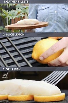 This is what you need to know to grill fish fillets! First, gather your fillets. Second, pick a citrus like a lemon. Third, slice up the lemon. Fourth, place the fish on top of the citrus and grill it ! Voila