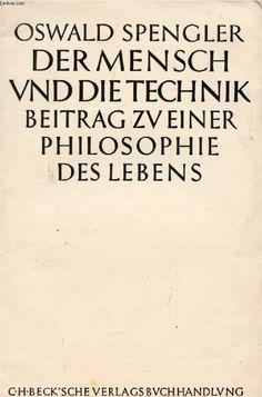 Oswald Spengler,  Der Mensch Und Die Technik. Beitrag zu einer Philosophie des Lebens. C. H. Beck s Che Verlagsbuchhanlung, München (1931)