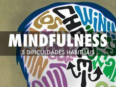 Ao praticar Mindfulness lidamos com dificuldades que nem sempre sabemos dar resposta. Aqui seguem algumas sugestões para um novo olhar sobre a sua prática.