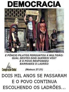 2000 anos se passaram e o povo continua escolhendo os ladrões.