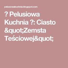 "♨ Pelusiowa Kuchnia ♨: Ciasto ""Zemsta Teściowej"""